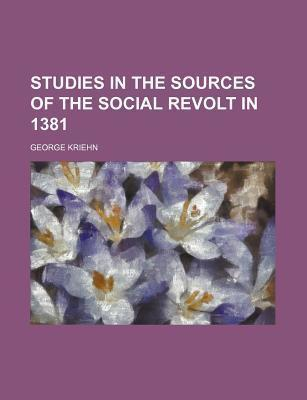 Studies in the Sources of the Social Revolt in 1381