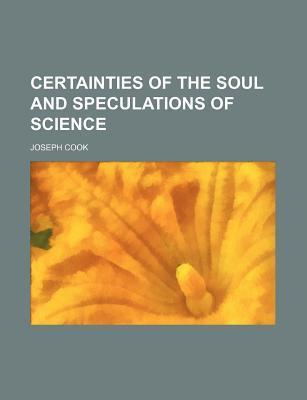 Certainties of the Soul and Speculations of Science
