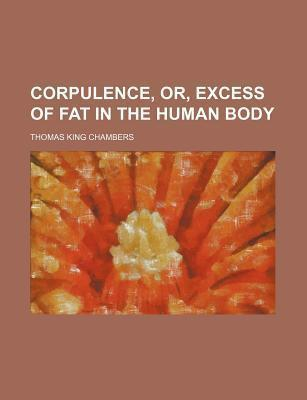 Corpulence, Or, Excess of Fat in the Human Body