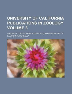 University of California Publications in Zoology Volume 8
