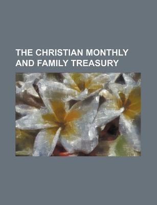 The Christian Monthly and Family Treasury