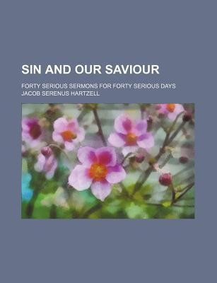 Sin and Our Saviour; Forty Serious Sermons for Forty Serious Days