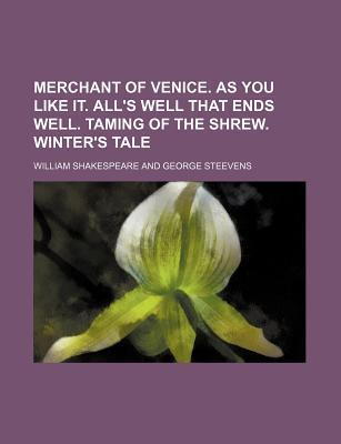 Merchant of Venice. as You Like It. All's Well That Ends Well. Taming of the Shrew. Winter's Tale