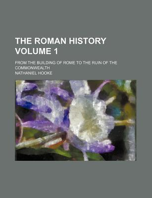 The Roman History; From the Building of Rome to the Ruin of the Commonwealth Volume 1