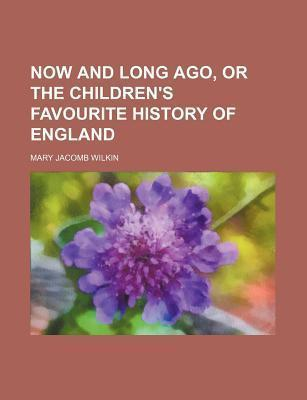 Now and Long Ago, or the Children's Favourite History of England
