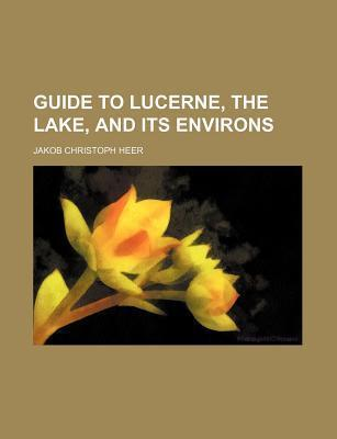 Guide to Lucerne, the Lake, and Its Environs