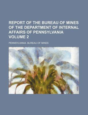 Report of the Bureau of Mines of the Department of Internal Affairs of Pennsylvania Volume 2