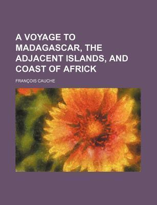 A Voyage to Madagascar, the Adjacent Islands, and Coast of Africk