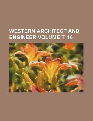 Western Architect and Engineer Volume . 16