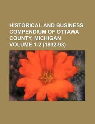 Historical and Business Compendium of Ottawa County, Michigan Volume 1-2 (1892-93)