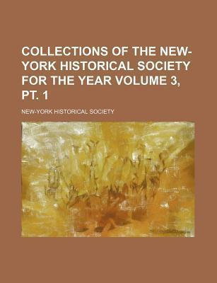 Collections of the New-York Historical Society for the Year Volume 3, PT. 1