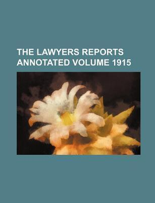 The Lawyers Reports Annotated Volume 1915