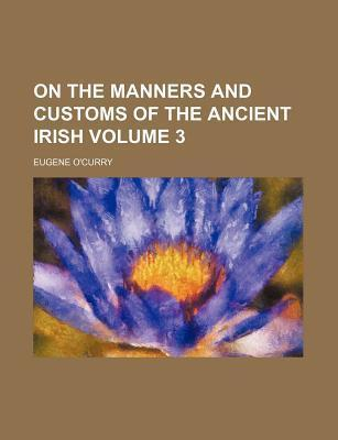 On the Manners and Customs of the Ancient Irish Volume 3