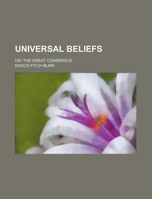 Universal Beliefs; Or, the Great Consensus
