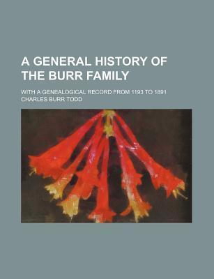 A General History of the Burr Family; With a Genealogical Record from 1193 to 1891