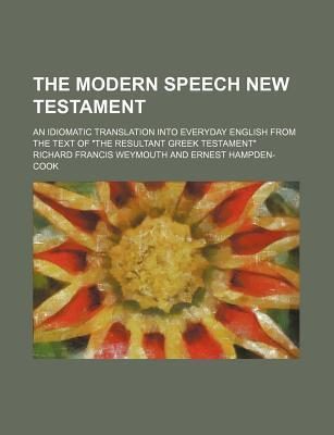 """The Modern Speech New Testament; An Idiomatic Translation Into Everyday English from the Text of """"The Resultant Greek Testament"""""""