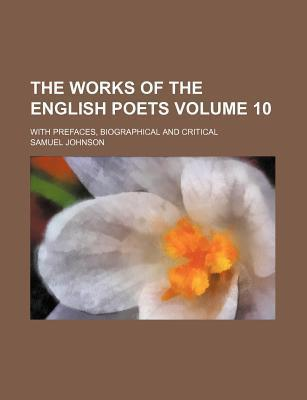 The Works of the English Poets; With Prefaces, Biographical and Critical Volume 10
