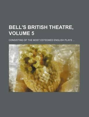 Bell's British Theatre; Consisting of the Most Esteemed English Plays Volume 5
