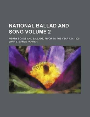 National Ballad and Song; Merry Songs and Ballads, Prior to the Year A.D. 1800 Volume 2