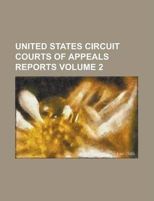 United States Circuit Courts of Appeals Reports Volume 2