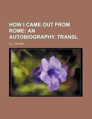 How I Came Out from Rome; An Autobiography. Transl