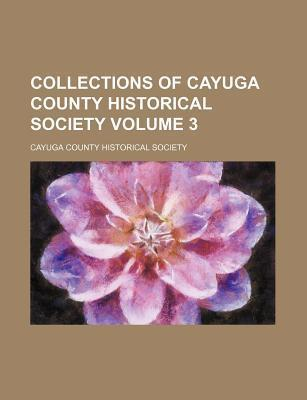 Collections of Cayuga County Historical Society Volume 3