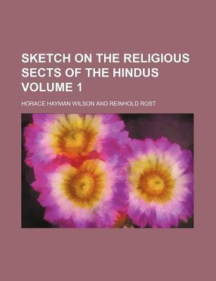Sketch on the Religious Sects of the Hindus Volume 1