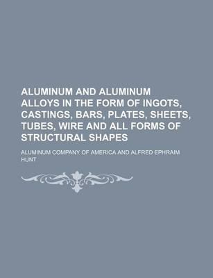 Aluminum and Aluminum Alloys in the Form of Ingots, Castings, Bars, Plates, Sheets, Tubes, Wire and All Forms of Structural Shapes