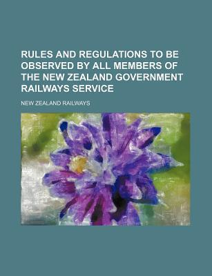 Rules and Regulations to Be Observed by All Members of the New Zealand Government Railways Service