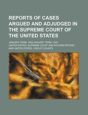 Reports of Cases Argued and Adjudged in the Supreme Court of the United States; January Term, 1828-January Term, 1843
