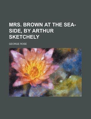 Mrs. Brown at the Sea-Side, by Arthur Sketchely