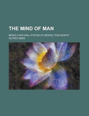 The Mind of Man; Being a Natural System of Mental Philosophy