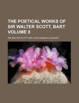 The Poetical Works of Sir Walter Scott, Bart Volume 8