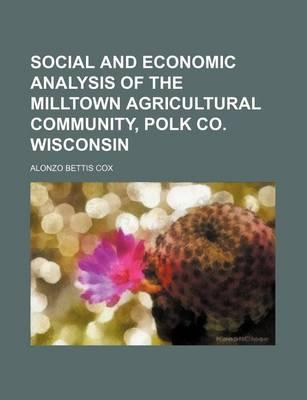 Social and Economic Analysis of the Milltown Agricultural Community, Polk Co. Wisconsin