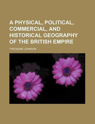 A Physical, Political, Commercial, and Historical Geography of the British Empire