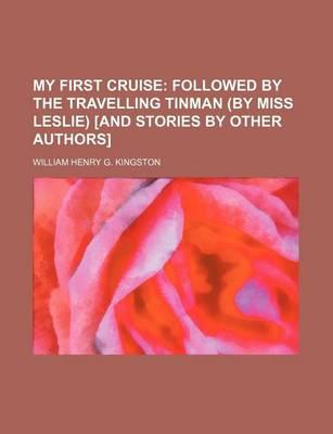 My First Cruise; Followed by the Travelling Tinman (by Miss Leslie) [And Stories by Other Authors]