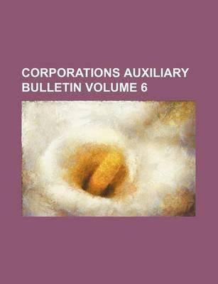 Corporations Auxiliary Bulletin Volume 6