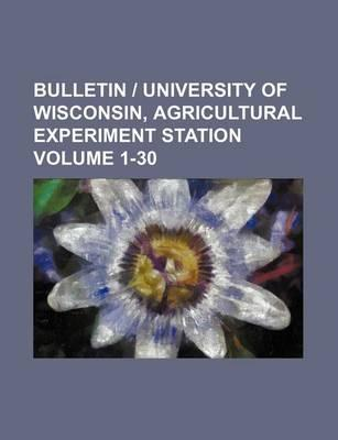 Bulletin - University of Wisconsin, Agricultural Experiment Station Volume 1-30