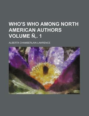 Who's Who Among North American Authors Volume N . 1