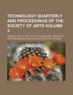 Technology Quarterly and Proceedings of the Society of Arts Volume 3