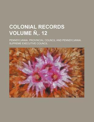 Colonial Records Volume N . 12