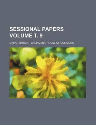 Sessional Papers Volume . 9