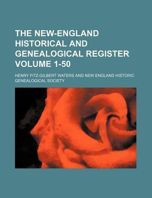 The New-England Historical and Genealogical Register Volume 1-50