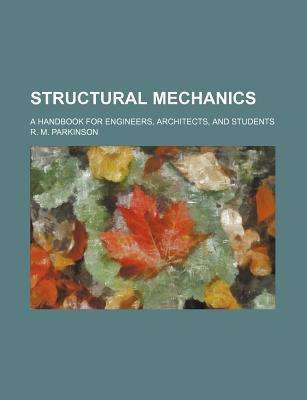 Structural Mechanics; A Handbook for Engineers, Architects, and Students