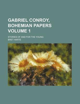 Gabriel Conroy, Bohemian Papers; Stories of and for the Young Volume 1