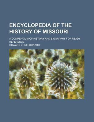 Encyclopedia of the History of Missouri; A Compendium of History and Biography for Ready Reference