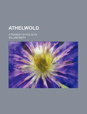 Athelwold; A Tragedy in Five Acts