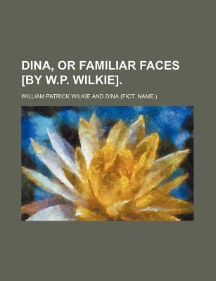 Dina, or Familiar Faces [By W.P. Wilkie]