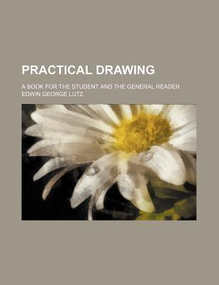 Practical Drawing; A Book for the Student and the General Reader