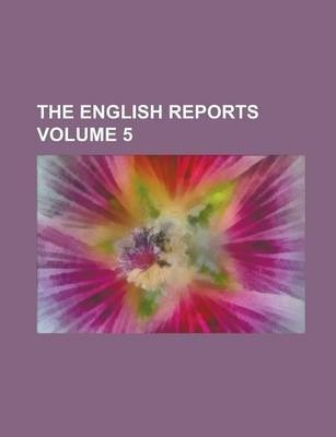 The English Reports Volume 5
